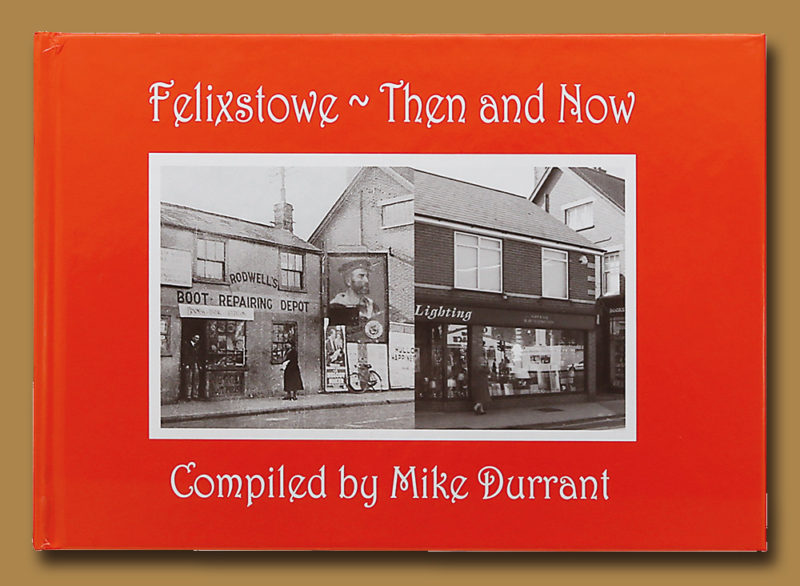 Felixstowe Then & Now compiled by Mike Durrant