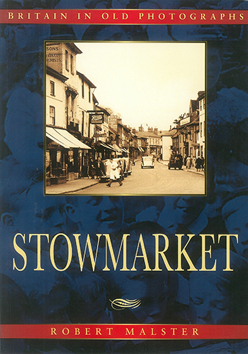 Stowmarket - Britain in oldPhotographs by Robert Malster