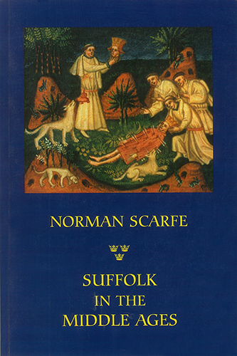 Suffolk in the Middle Ages by Norman Scarfe